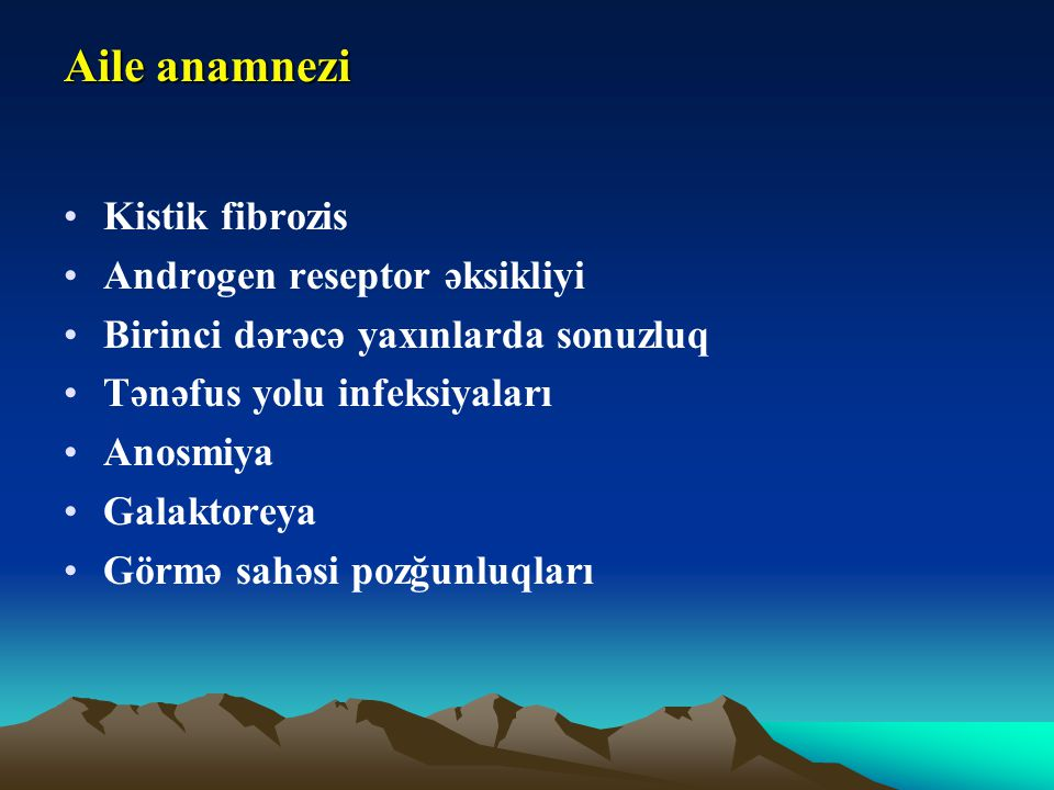Aile anamnezi Kistik fibrozis Androgen reseptor əksikliyi