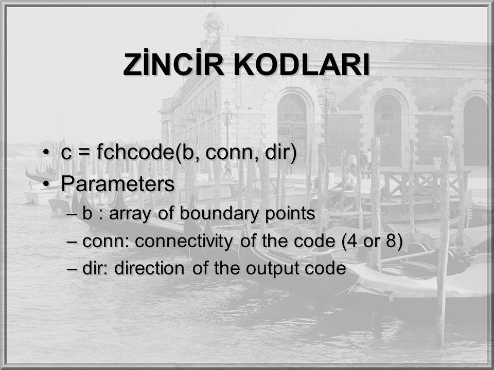 ZİNCİR KODLARI c = fchcode(b, conn, dir) Parameters