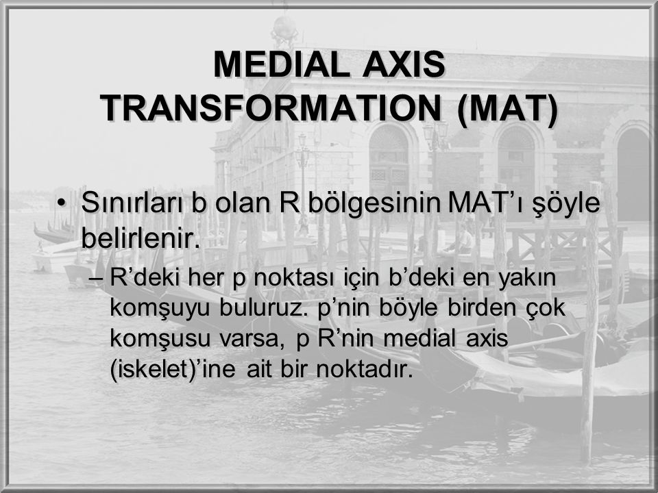 MEDIAL AXIS TRANSFORMATION (MAT)