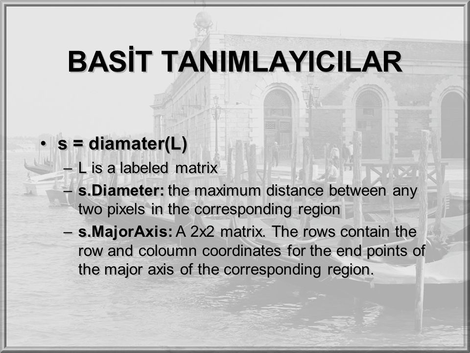 BASİT TANIMLAYICILAR s = diamater(L) L is a labeled matrix