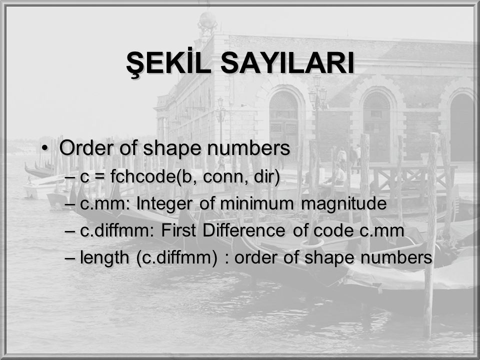 ŞEKİL SAYILARI Order of shape numbers c = fchcode(b, conn, dir)