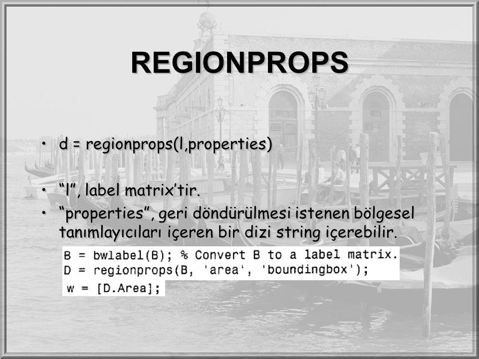 REGIONPROPS d = regionprops(l,properties) l , label matrix'tir.