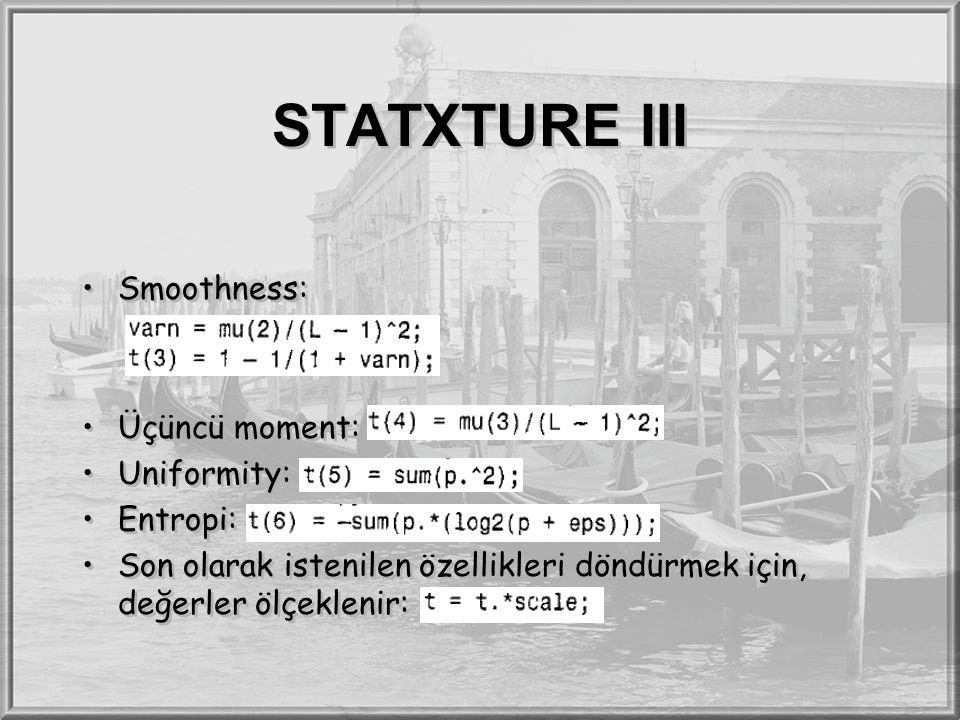 STATXTURE III Smoothness: Üçüncü moment: Uniformity: Entropi: