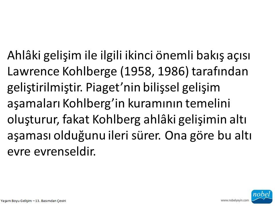 Ahlâki gelişim ile ilgili ikinci önemli bakış açısı Lawrence Kohlberge (1958, 1986) tarafından geliştirilmiştir.