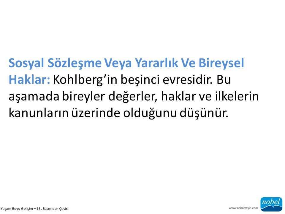 Sosyal Sözleşme Veya Yararlık Ve Bireysel Haklar: Kohlberg'in beşinci evresidir.