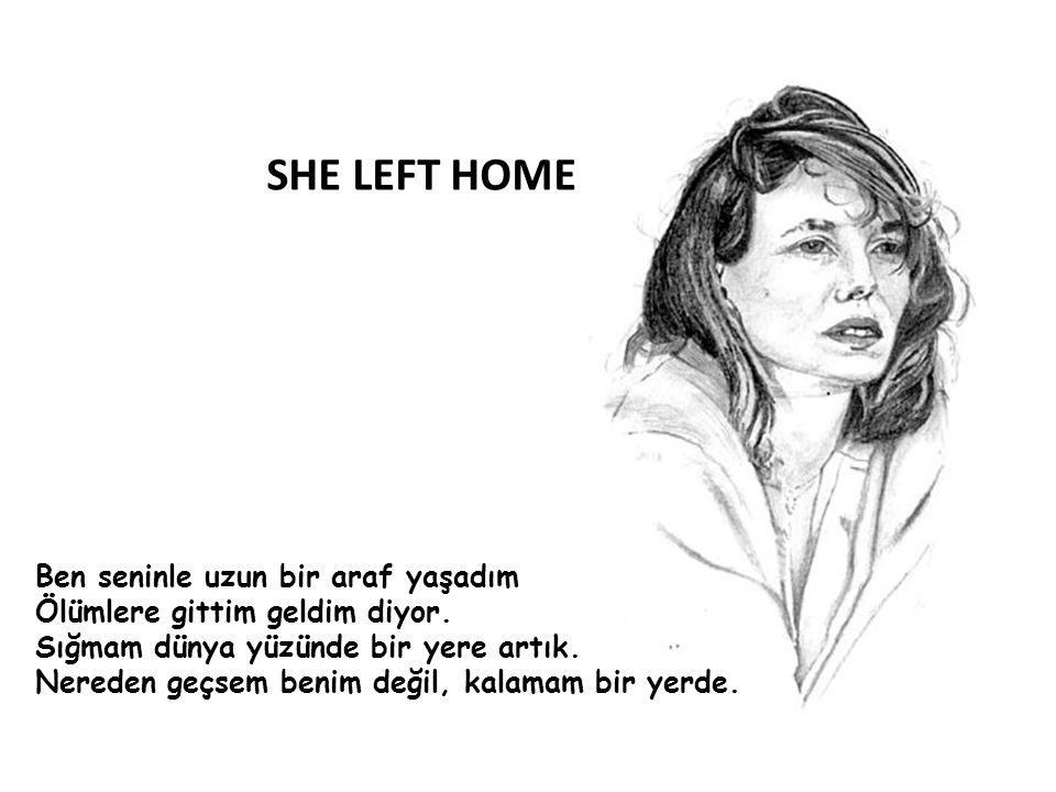 SHE LEFT HOME Ben seninle uzun bir araf yaşadım