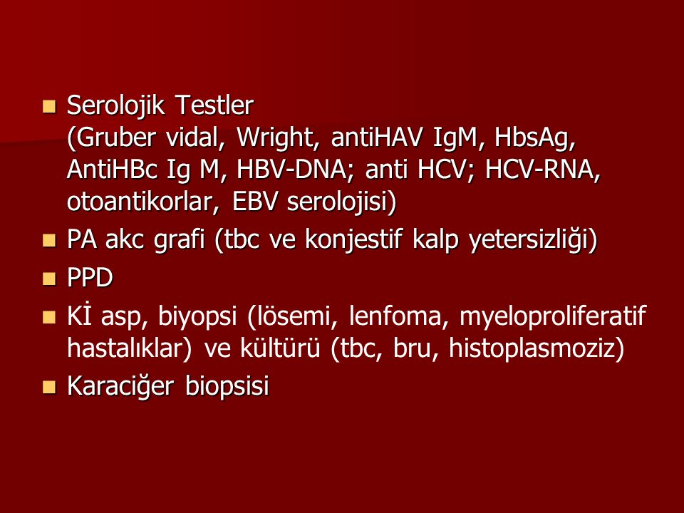 Serolojik Testler (Gruber vidal, Wright, antiHAV IgM, HbsAg, AntiHBc Ig M, HBV-DNA; anti HCV; HCV-RNA, otoantikorlar, EBV serolojisi)