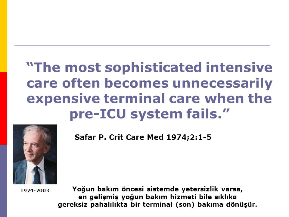 The most sophisticated intensive care often becomes unnecessarily expensive terminal care when the pre-ICU system fails.