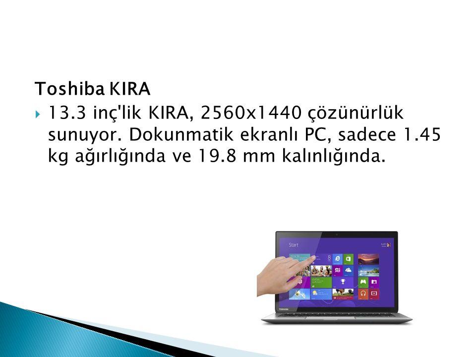 Toshiba KIRA 13.3 inç lik KIRA, 2560x1440 çözünürlük sunuyor.