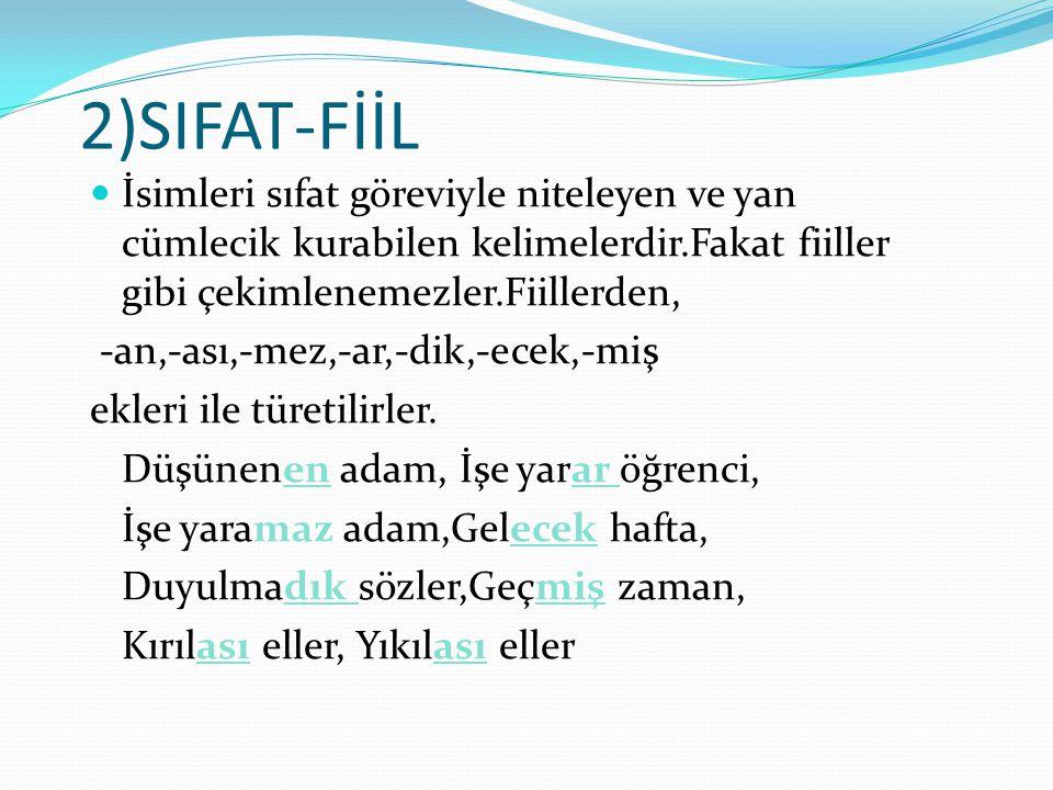 2)SIFAT-FİİL İsimleri sıfat göreviyle niteleyen ve yan cümlecik kurabilen kelimelerdir.Fakat fiiller gibi çekimlenemezler.Fiillerden,