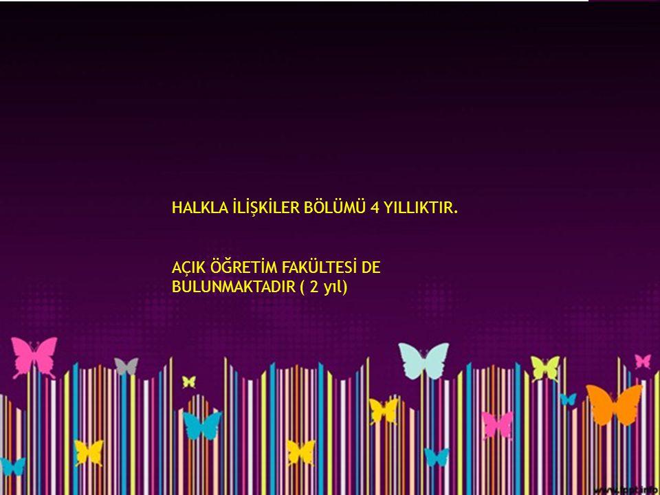 HALKLA İLİŞKİLER BÖLÜMÜ 4 YILLIKTIR.
