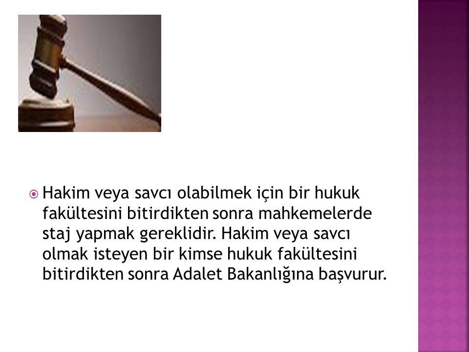 Hakim veya savcı olabilmek için bir hukuk fakültesini bitirdikten sonra mahkemelerde staj yapmak gereklidir.