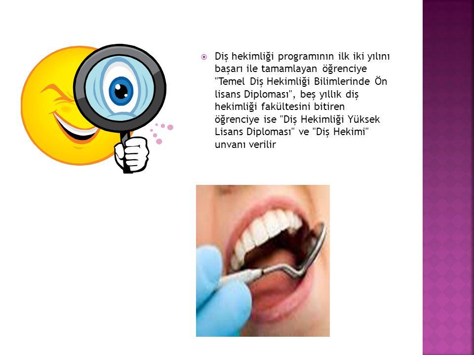 Diş hekimliği programının ilk iki yılını başarı ile tamamlayan öğrenciye Temel Diş Hekimliği Bilimlerinde Ön lisans Diploması , beş yıllık diş hekimliği fakültesini bitiren öğrenciye ise Diş Hekimliği Yüksek Lisans Diploması ve Diş Hekimi unvanı verilir