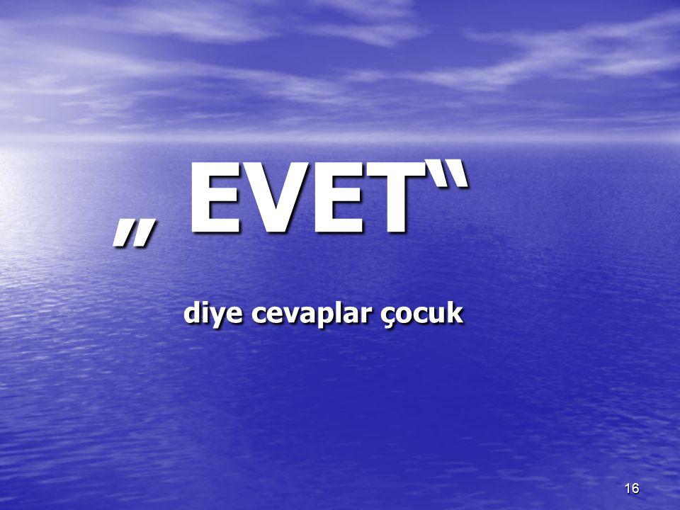 """"""" EVET diye cevaplar çocuk"""