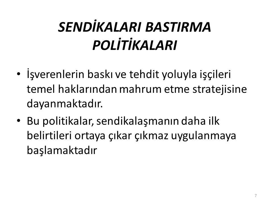 SENDİKALARI BASTIRMA POLİTİKALARI