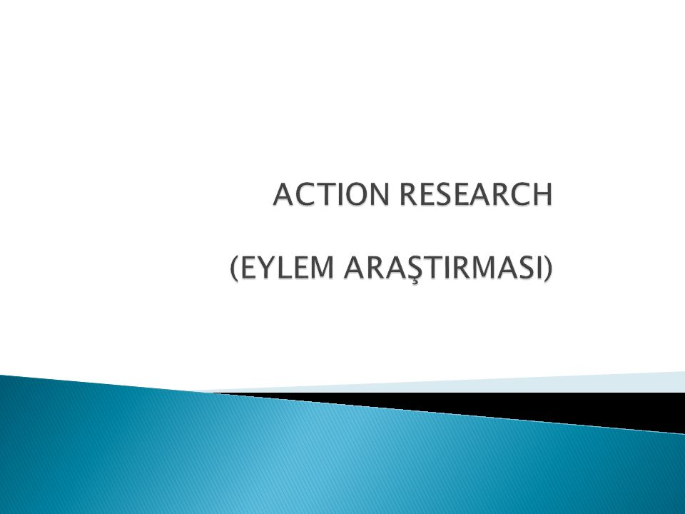 ACTION RESEARCH (EYLEM ARAŞTIRMASI)