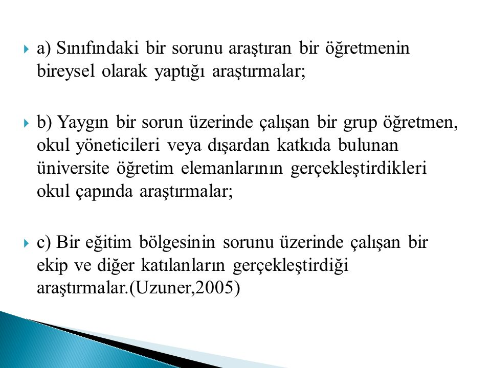 a) Sınıfındaki bir sorunu araştıran bir öğretmenin bireysel olarak yaptığı araştırmalar;