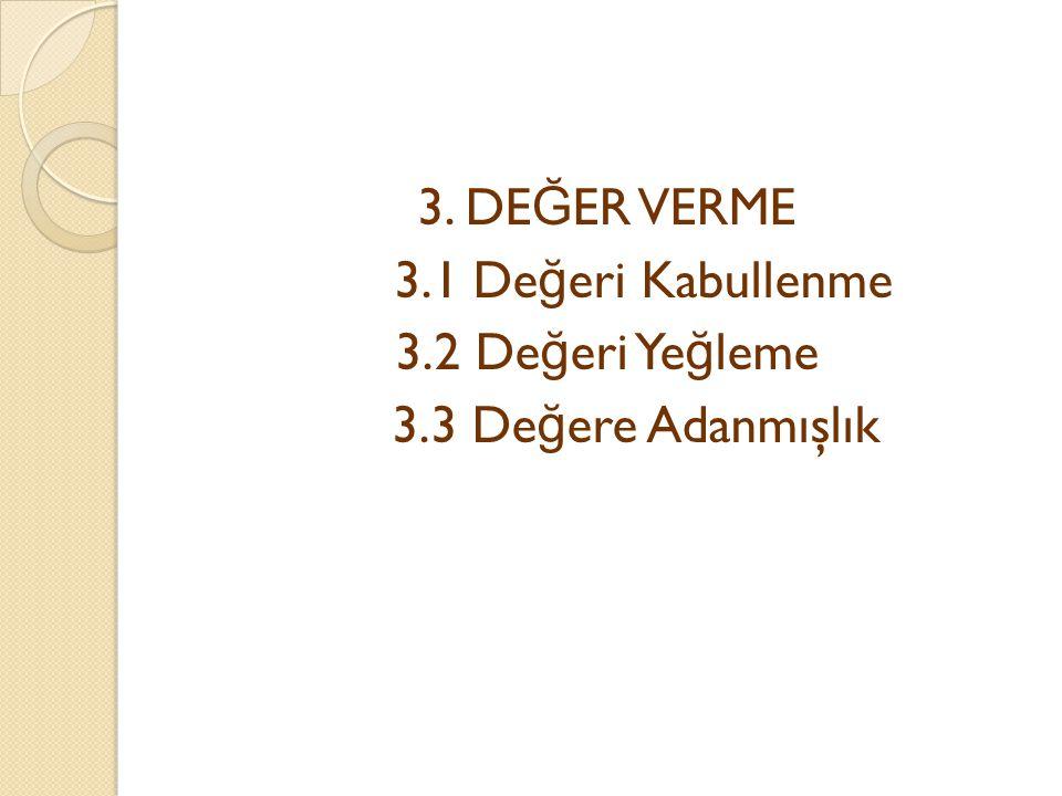 3. DEĞER VERME 3.1 Değeri Kabullenme 3.2 Değeri Yeğleme 3.3 Değere Adanmışlık