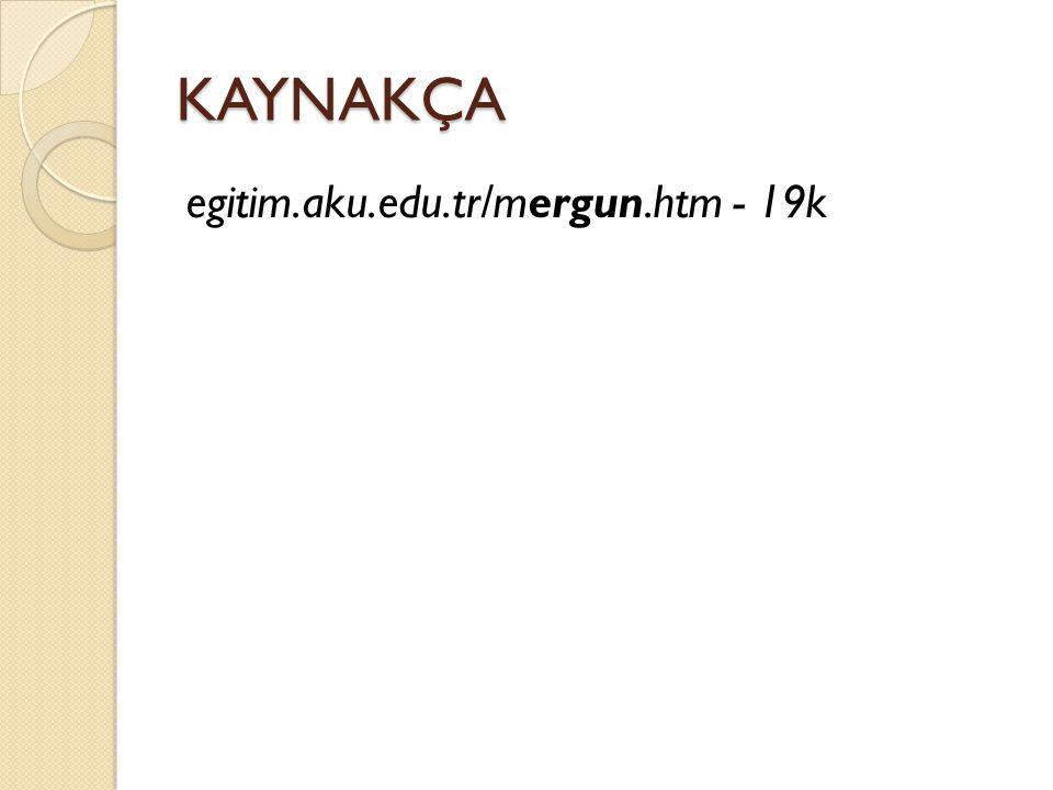KAYNAKÇA egitim.aku.edu.tr/mergun.htm - 19k