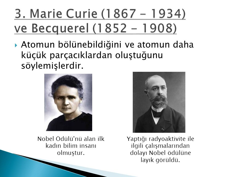 3. Marie Curie (1867 - 1934) ve Becquerel (1852 - 1908)