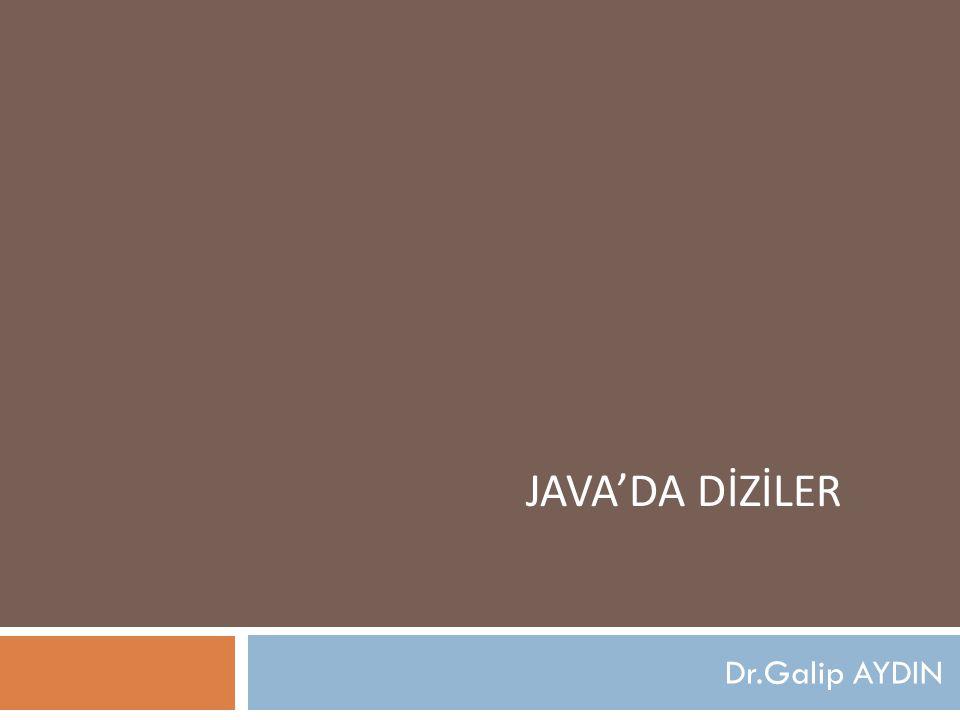 JAVA'DA DİZİLER Dr.Galip AYDIN