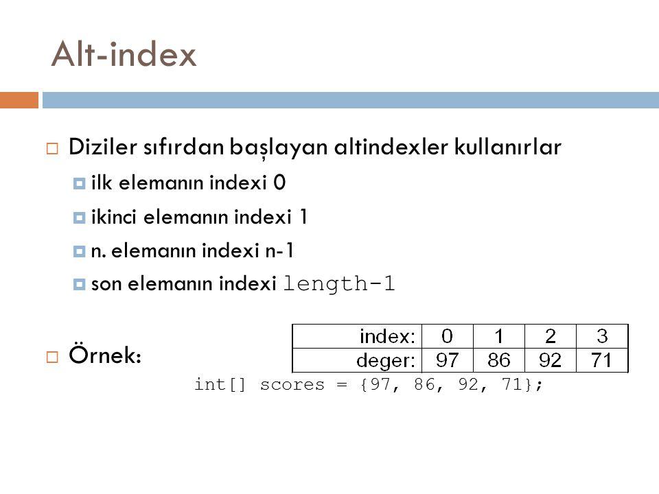 Alt-index Diziler sıfırdan başlayan altindexler kullanırlar Örnek: