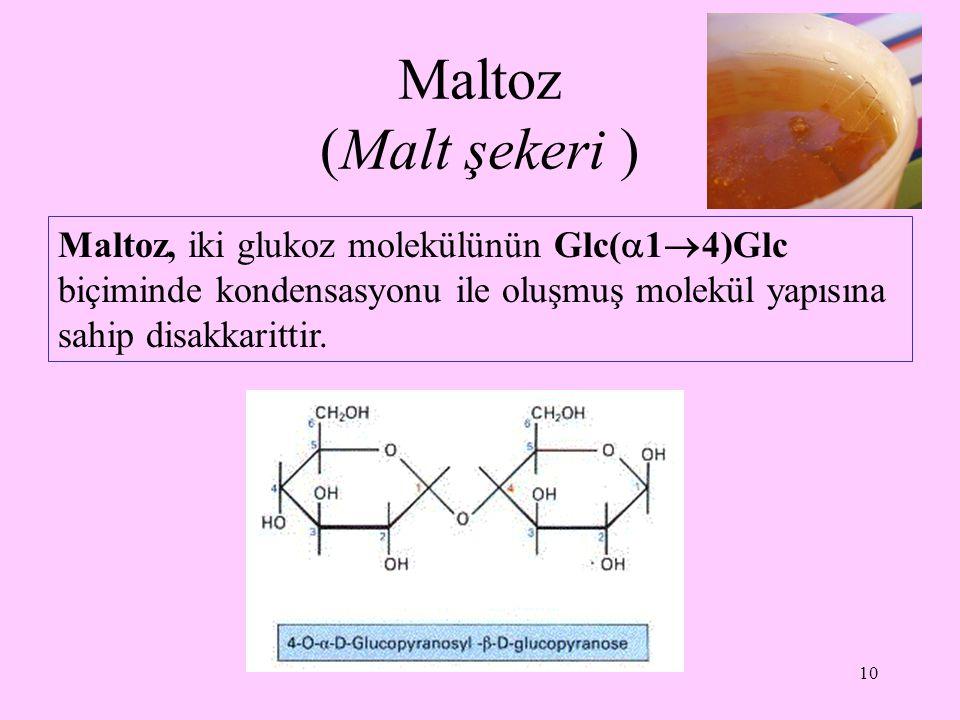 Maltoz (Malt şekeri ) Maltoz, iki glukoz molekülünün Glc(14)Glc biçiminde kondensasyonu ile oluşmuş molekül yapısına sahip disakkarittir.