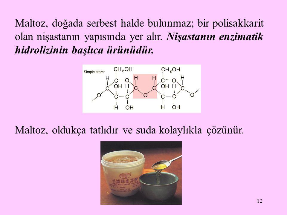 Maltoz, doğada serbest halde bulunmaz; bir polisakkarit olan nişastanın yapısında yer alır. Nişastanın enzimatik hidrolizinin başlıca ürünüdür.
