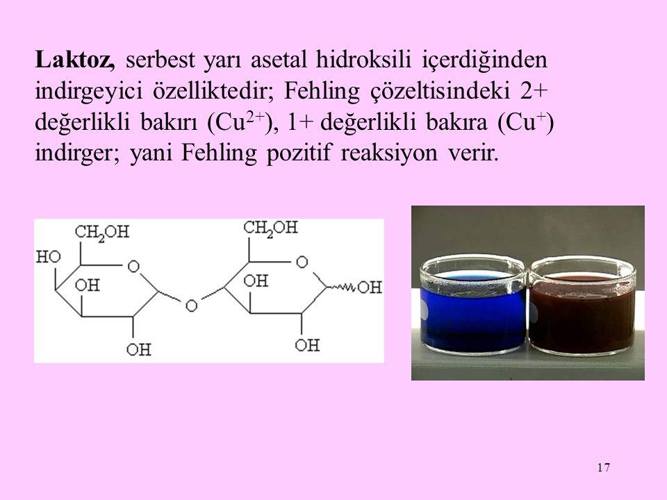 Laktoz, serbest yarı asetal hidroksili içerdiğinden indirgeyici özelliktedir; Fehling çözeltisindeki 2+ değerlikli bakırı (Cu2+), 1+ değerlikli bakıra (Cu+) indirger; yani Fehling pozitif reaksiyon verir.