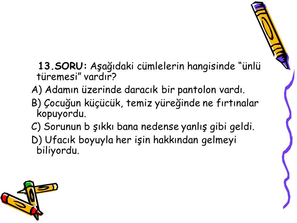 13.SORU: Aşağıdaki cümlelerin hangisinde ünlü türemesi vardır