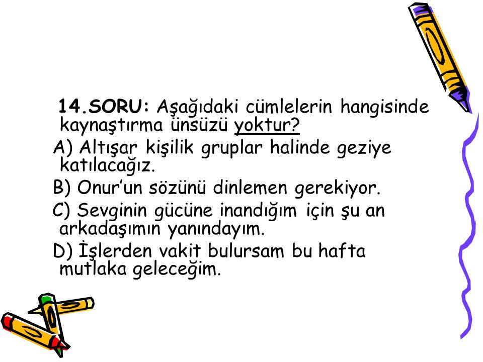 14.SORU: Aşağıdaki cümlelerin hangisinde kaynaştırma ünsüzü yoktur