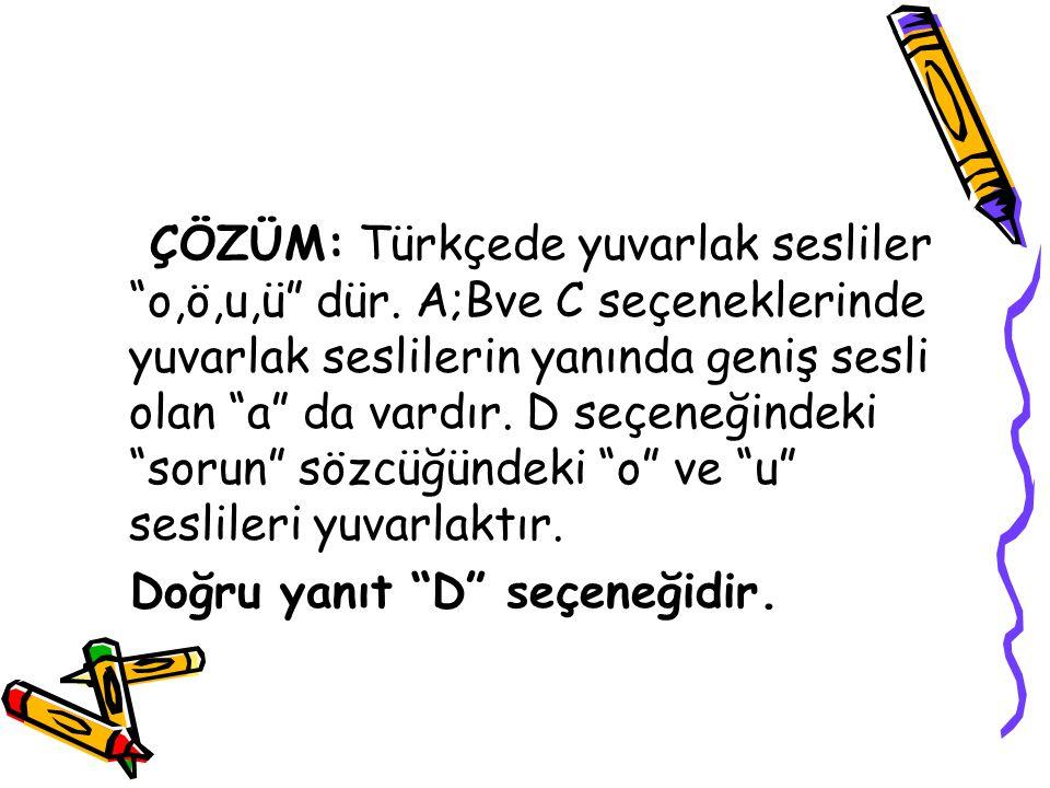 ÇÖZÜM: Türkçede yuvarlak sesliler o,ö,u,ü dür