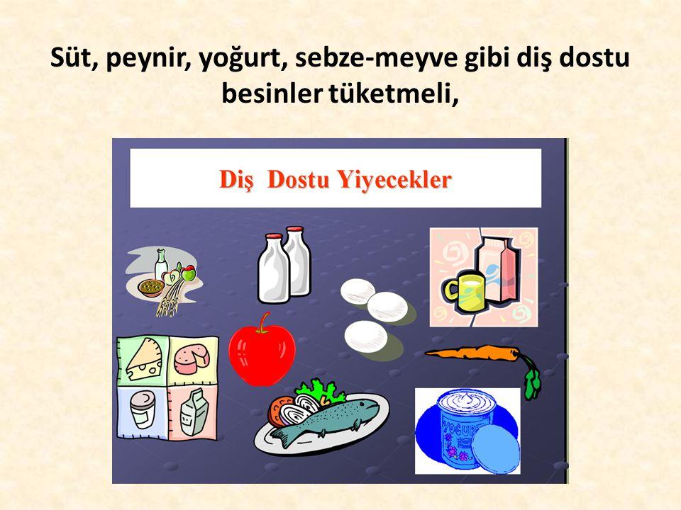 Süt, peynir, yoğurt, sebze-meyve gibi diş dostu besinler tüketmeli,