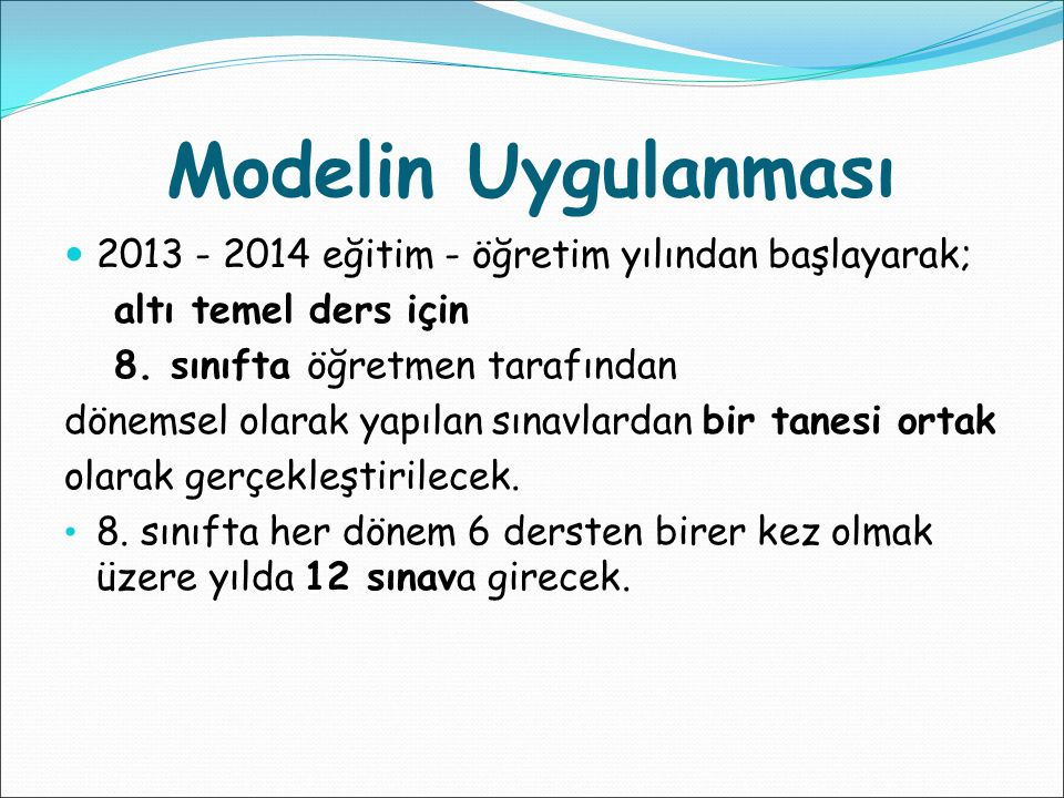 Modelin Uygulanması 2013 - 2014 eğitim - öğretim yılından başlayarak;