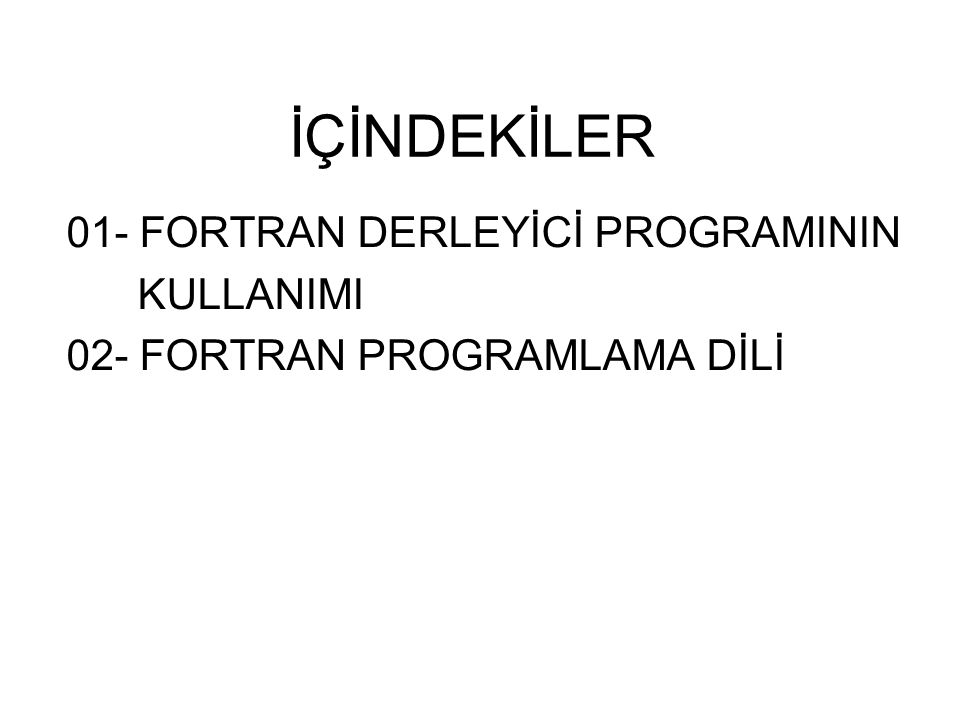İÇİNDEKİLER 01- FORTRAN DERLEYİCİ PROGRAMININ KULLANIMI