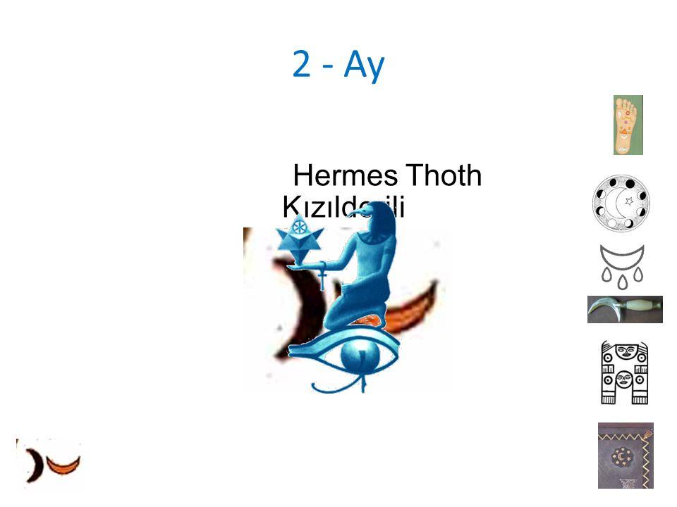 2 - Ay Hermes Thoth Kızılderili