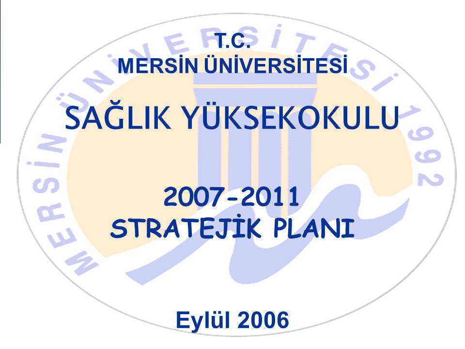 SAĞLIK YÜKSEKOKULU 2007-2011 STRATEJİK PLANI Eylül 2006 T.C.