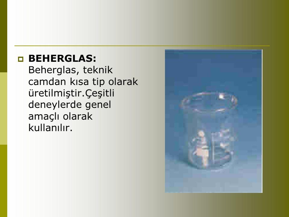 BEHERGLAS: Beherglas, teknik camdan kısa tip olarak üretilmiştir