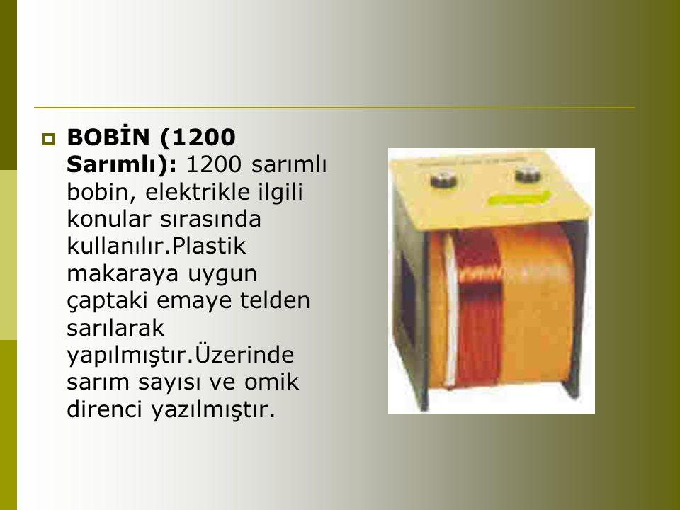 BOBİN (1200 Sarımlı): 1200 sarımlı bobin, elektrikle ilgili konular sırasında kullanılır.Plastik makaraya uygun çaptaki emaye telden sarılarak yapılmıştır.Üzerinde sarım sayısı ve omik direnci yazılmıştır.