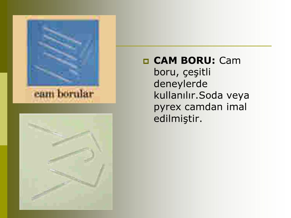CAM BORU: Cam boru, çeşitli deneylerde kullanılır