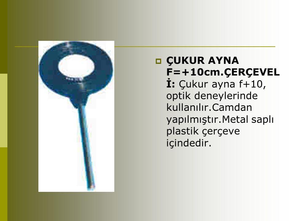 ÇUKUR AYNA F=+10cm.ÇERÇEVELİ: Çukur ayna f+10, optik deneylerinde kullanılır.Camdan yapılmıştır.Metal saplı plastik çerçeve içindedir.