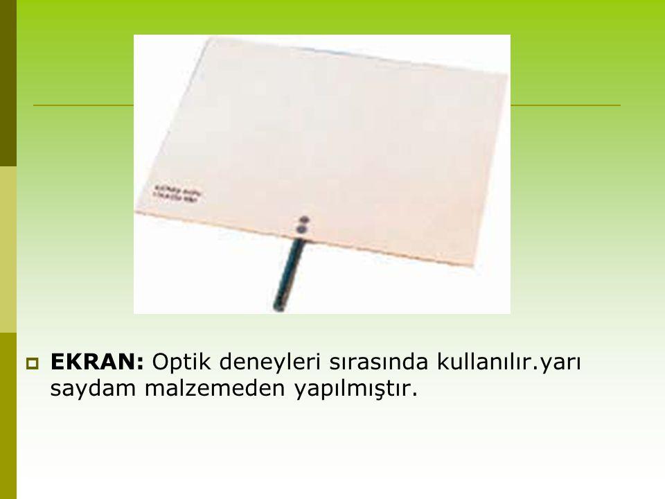 EKRAN: Optik deneyleri sırasında kullanılır