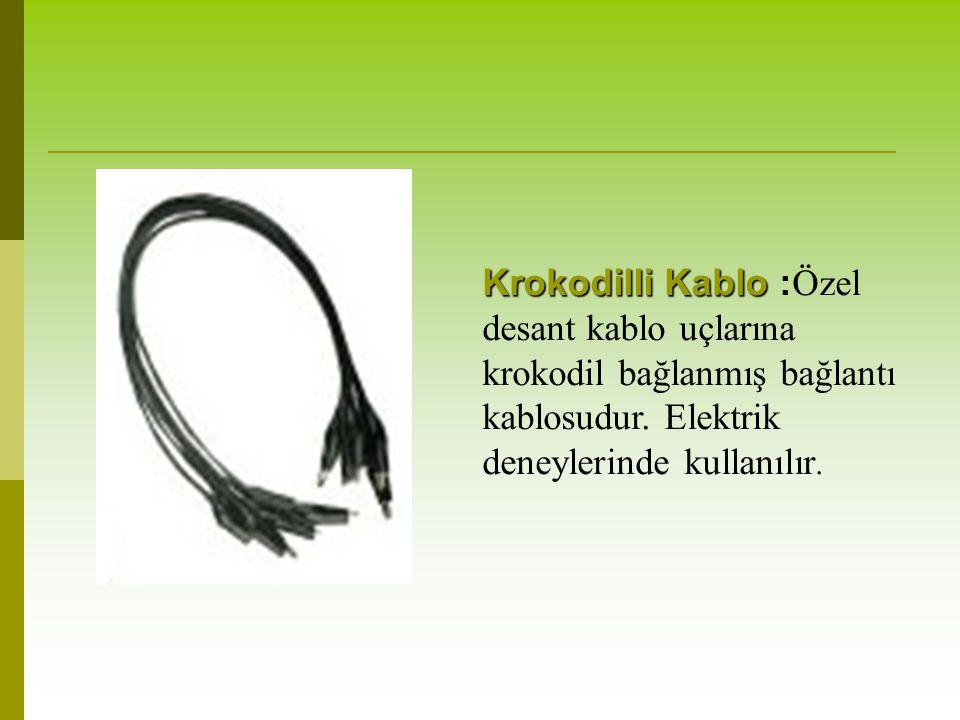 Krokodilli Kablo :Özel desant kablo uçlarına krokodil bağlanmış bağlantı kablosudur.
