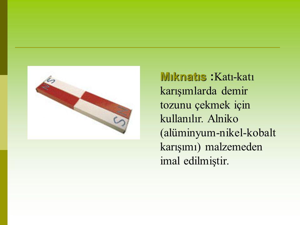 Mıknatıs :Katı-katı karışımlarda demir tozunu çekmek için kullanılır