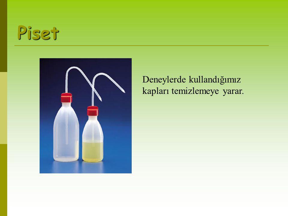 Piset Deneylerde kullandığımız kapları temizlemeye yarar.