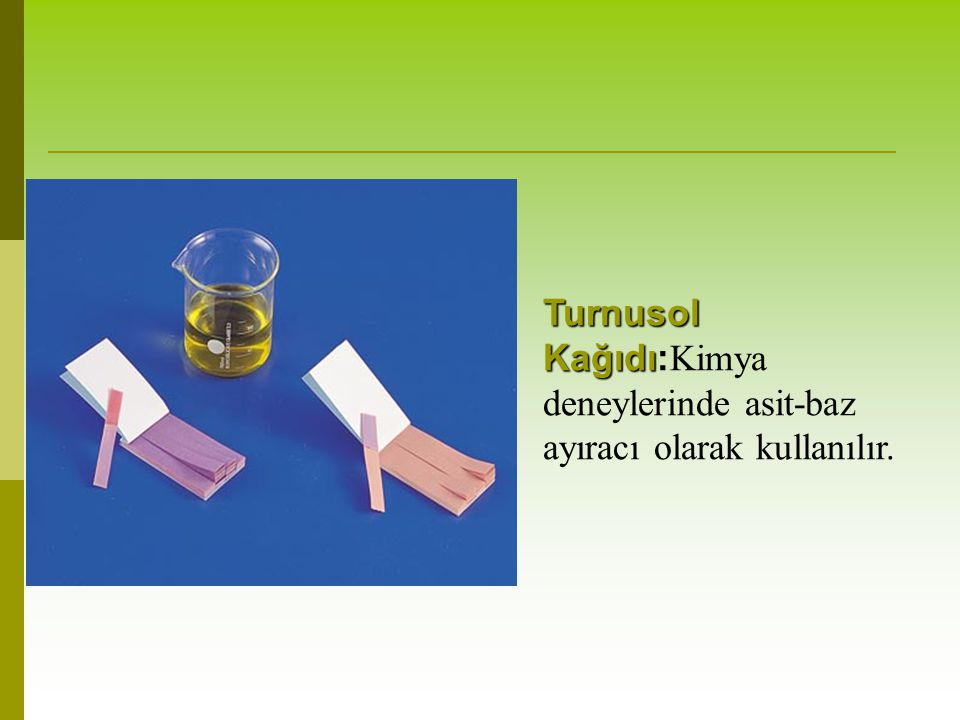Turnusol Kağıdı:Kimya deneylerinde asit-baz ayıracı olarak kullanılır.