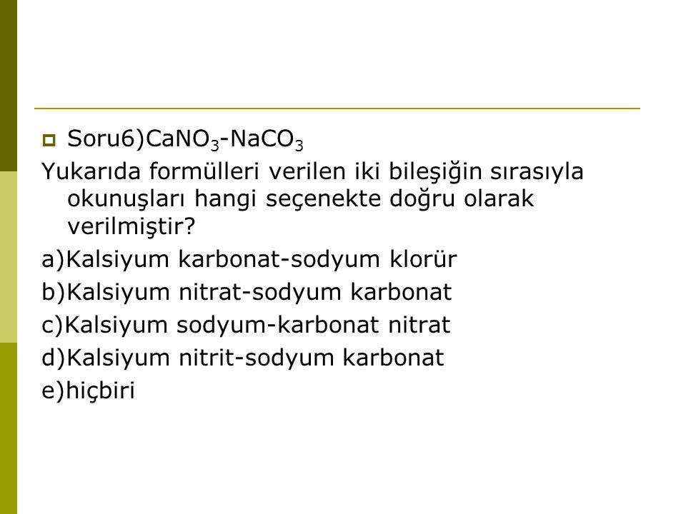 Soru6)CaNO3-NaCO3 Yukarıda formülleri verilen iki bileşiğin sırasıyla okunuşları hangi seçenekte doğru olarak verilmiştir