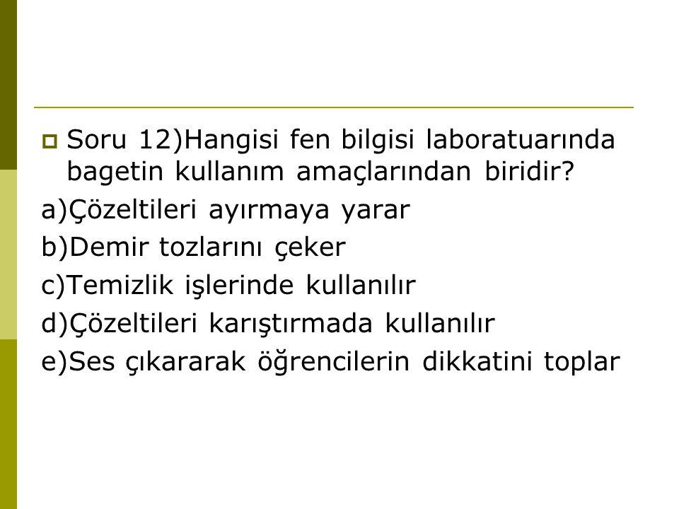 Soru 12)Hangisi fen bilgisi laboratuarında bagetin kullanım amaçlarından biridir