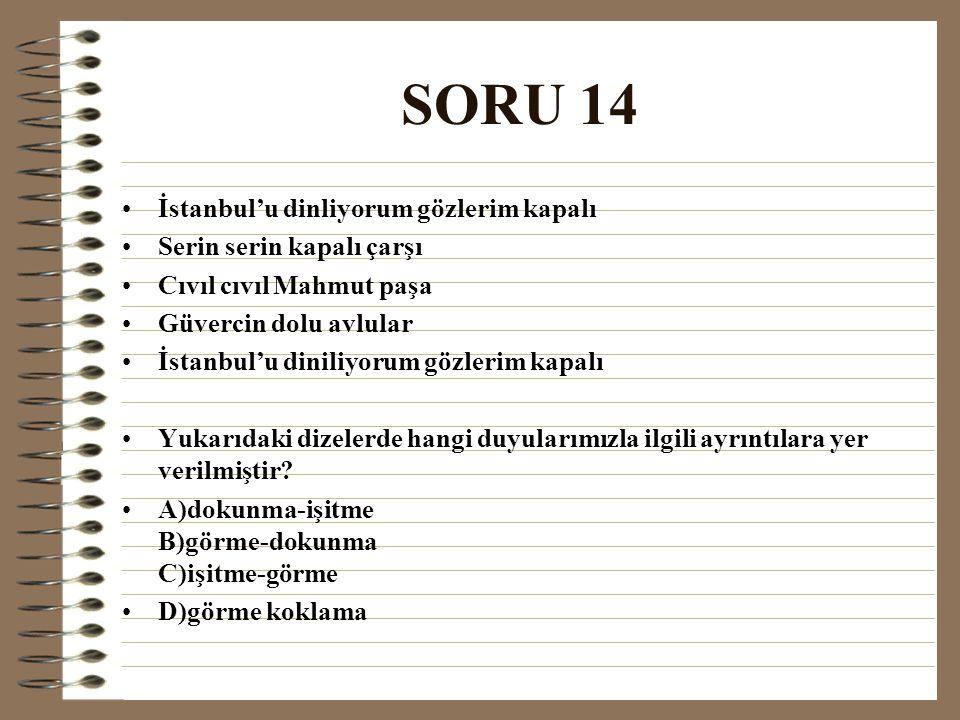 SORU 14 İstanbul'u dinliyorum gözlerim kapalı Serin serin kapalı çarşı