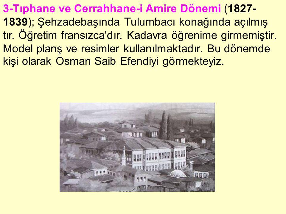 3-Tıphane ve Cerrahhane-i Amire Dönemi (1827-1839); Şehzadebaşında Tulumbacı konağında açılmış tır.